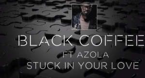 Black Coffee - Stuck In Your Love Ft. Azola
